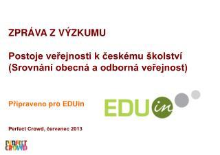 ZPRÁVA Z  VÝZKUMU Postoje veřejnosti k českému školství   (Srovnání obecná a odborná veřejnost)