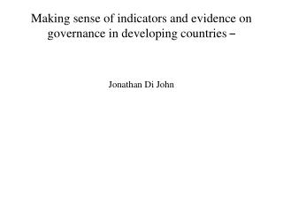 Making sense of indicators and evidence on governance in developing countries  �