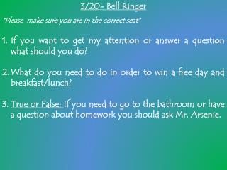 3/20- Bell Ringer *Please  make sure you are in the correct seat*