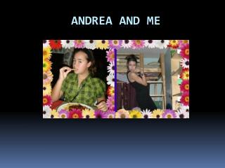 Andrea  and Me