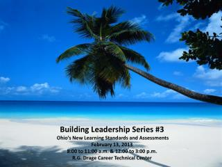 Building Leadership Series #3 Ohio�s New Learning Standards and Assessments February 13,  2013