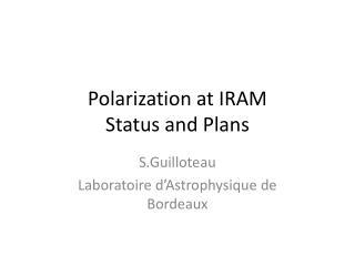 Polarization at  IRAM Status  and Plans