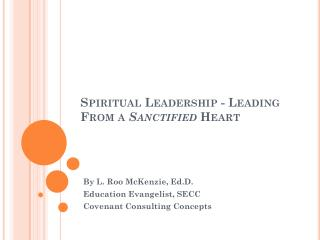 Spiritual Leadership - Leading From a  Sanctified  Heart