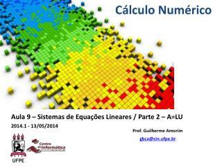 Aula 9 – Sistemas de Equações Lineares / Parte 2 – A=LU