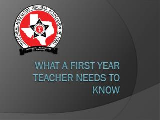 What a First Year teacher needs to know