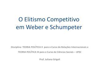 O Elitismo Competitivo em Weber e  Schumpeter
