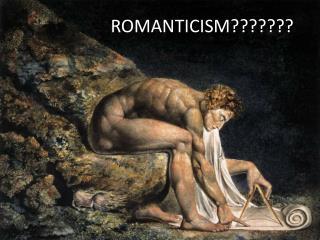ROMANTICISM???????
