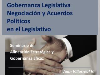 Gobernanza Legislativa Negociación y Acuerdos Políticos  en el Legislativo