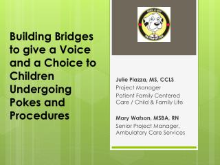 Building Bridges to give a Voice and a Choice to Children Undergoing Pokes and Procedures