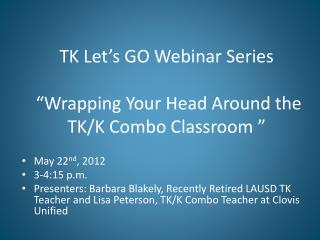 "TK Let's GO Webinar Series  ""Wrapping Your Head Around the TK/K Combo Classroom """