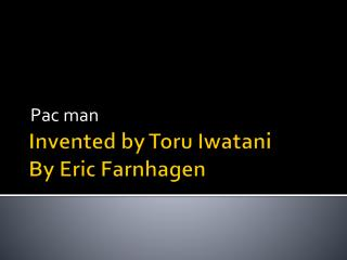 Invented by Toru Iwatani By Eric Farnhagen