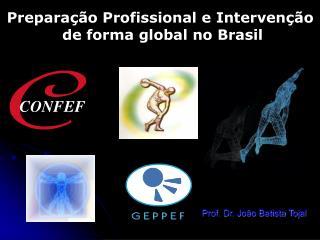 Prepara  o Profissional e Interven  o  de forma global no Brasil