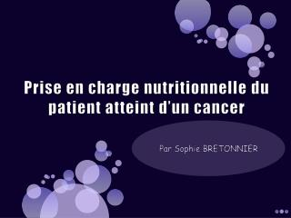 Prise en charge nutritionnelle du patient atteint d'un cancer