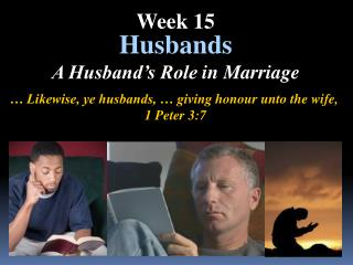 … Likewise, ye husbands, … giving  honour  unto the wife,  1 Peter 3:7