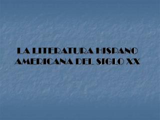 LA LITERATURA HISPANO AMERICANA DEL SIGLO XX