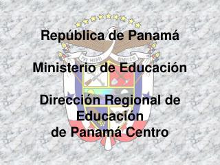 Rep blica de Panam   Ministerio de Educaci n  Direcci n Regional de Educaci n  de Panam  Centro