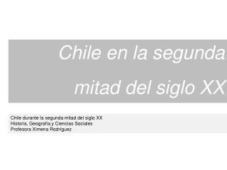 Chile en la segunda mitad del siglo XX