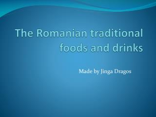 The Romanian traditional  foods and drinks