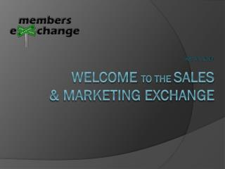 May 30, 2014 Welcome  to the  sales  & marketing exchange