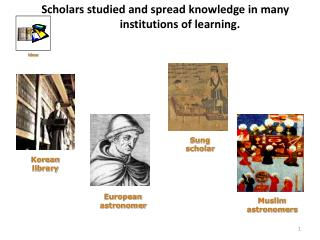 Scholars studied and spread knowledge in many institutions of learning.