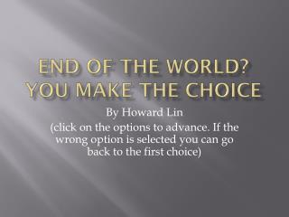 End of the world? You make the choice