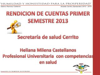 RENDICION DE CUENTAS PRIMER SEMESTRE 2013 Secretaría de salud Cerrito Heliana Milena Castellanos