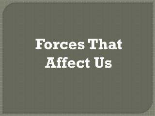 Forces That Affect Us