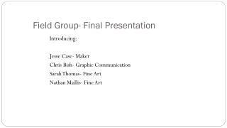Field Group- Final Presentation