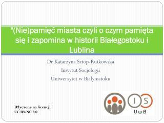 """""""(Nie)pamięć miasta czyli o czym pamięta się i zapomina w historii Białegostoku i Lublina"""