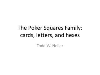 The Poker Squares Family: cards, letters, and hexes