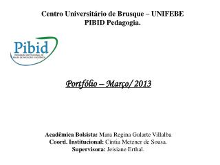 Portfólio – Março/ 2013 Acadêmica Bolsista:  Mara Regina Gularte Villalba