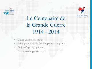 Le Centenaire de  la Grande Guerre 1914 - 2014