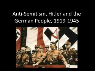 Anti-Semitism, Hitler and the German People, 1919-1945