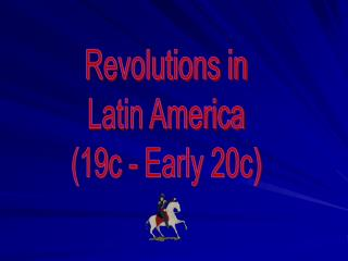 Revolutions in Latin America (19c - Early 20c)