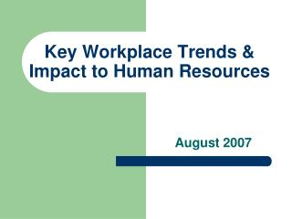 Key Workplace Trends  Impact to Human Resources
