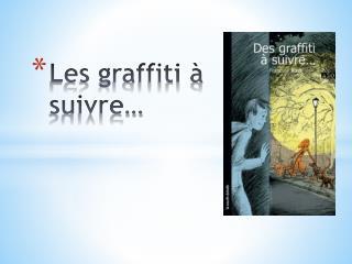 Les graffiti à suivre…