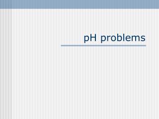pH problems