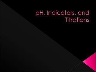 pH, Indicators, and Titrations