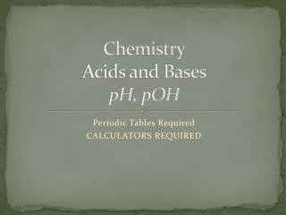 Chemistry Acids and Bases pH,  pOH