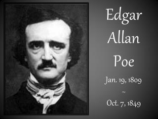 Edgar Allan  Poe Jan. 19, 1809 ~ Oct. 7, 1849
