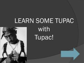 LEARN SOME TUPAC with Tupac !