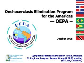 Onchocerciasis Elimination Program  for the Americas   OEPA      October 2005