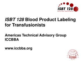 ISBT 128 Blood Product Labeling  for Transfusionists  Americas Technical Advisory Group ICCBBA  iccbba