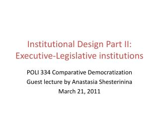 Institutional Design Part II: Executive-Legislative institutions