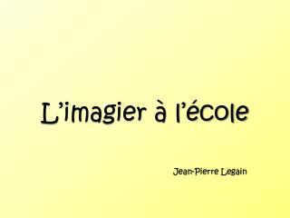 L'imagier  à l'école             Jean-Pierre  Legain