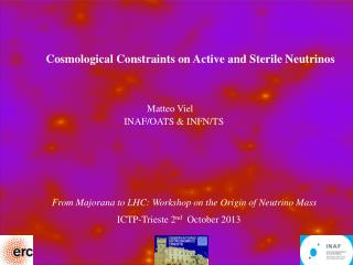 Cosmological Constraints on Active and Sterile Neutrinos Matteo  Viel     INAF / OATS & INFN/TS