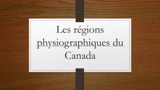 Les r�gions physiographiques du Canada