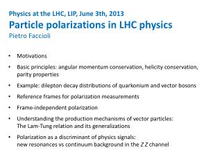 Physics at the LHC, LIP, June 3th,  2013 Particle polarizations in LHC  physics Pietro Faccioli
