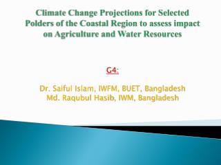G4: Dr . Saiful Islam, IWFM, BUET, Bangladesh Md.  Raqubul Hasib , IWM, Bangladesh