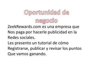 ZeekRewards.com es una empresa que Nos paga por hacerle publicidad en la Redes sociales.
